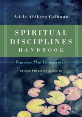 Spiritual Disciplines Handbook: Practices That Transform Us