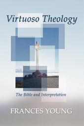 Virtuoso Theology: The Bible and Interpretation