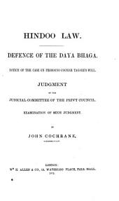 Hindoo Law: Defence of the Daya Bhaga. Notice of the Case on Prosoono Coomar Tagore's Will. Judgment of the Judicial Committee of the Privy Council. Examination of Such Judgment