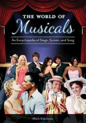 The World of Musicals  An Encyclopedia of Stage  Screen  and Song  2 volumes  PDF