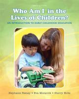 Who Am I in the Lives of Children  An Introduction to Early Childhood Education PDF