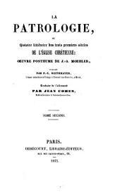 La patrologie ou histoire littéraire des trois premiers siècles de l'Eglise chrét: oeuvre posthume, Volume2