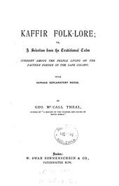 Kaffir Folk-lore: Or, a Selection from the Traditional Tales Current Among the People Living on the Eastern Border of the Cape Colony, with Copious Explanatory Notes