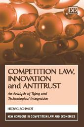 Competition Law, Innovation and Antitrust: An Analysis of Tying and Technological Integration