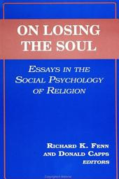 On Losing the Soul: Essays in the Social Psychology of Religion