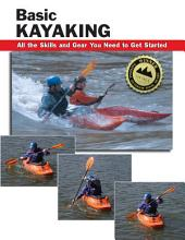 Basic Kayaking: All the Skills and Gear You Need to Get Started