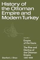 History of the Ottoman Empire and Modern Turkey  Volume 1  Empire of the Gazis  The Rise and Decline of the Ottoman Empire 1280 1808 PDF