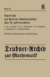 Nachrufe auf Berliner Mathematiker des 19. Jahrhunderts: C.G.J. Jacobi - P.G.L. Dirichlet - E.E. Kummer - L. Kronecker - K. Weierstrass