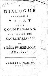 A dialogue between a curat and a country-man. Concerning the English-service [by J. Anderson.].