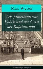 Die protestantische Ethik und der Geist des Kapitalismus Vollständige Ausgabe