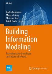Building Information Modeling: Technologische Grundlagen und industrielle Praxis