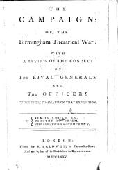 The Campaign; Or the Birmingham Theatrical War: with a Review of the Conduct of the Rival Generals [Messrs. Yates and Younger] and the Officers Under Their Command on that Expedition. By Simon Smoke'em, Timothy Touch'em, Christopher Catchpenny