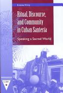 Ritual, Discourse, and Community in Cuban Santería