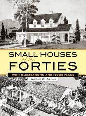 Small Houses of the Forties: With Illustrations and Floor Plans