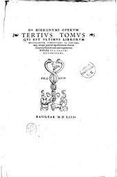 Omnes quae extant D. Hieronymi Stridonensis lucubrationes, additis vna pseudepigraphis et alienis, scriptis ipsius admixtis, in nouem tomos, per Des. Erasmus Roterodamus digestae, ac tanta uigilantia postremùm emendatae, ut eruditus lector uix quicquam ultra queat desiderare, Praeterea indici operis qualis sit facta accessio, ex epistola ipsi praemissa, nobis tacentibus cognoscere licebit: D. Hieronymi Operum tertius tomus qui est vltimus librorum Epistolarum, complectens ta Exīgīmatikà, ..