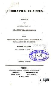 Q. Horatius Flaccus: Recensuit atque interpretatus est Io. Caspar Orellius. Addita varietatelectionis codd. Bernensium III. Sangallonsis et Turicensis