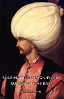 Suleiman the Magnificent   Sultan of the East PDF