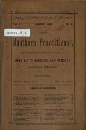 Southern Practitioner: An Independent Monthly Journal Devoted to Medicine and Surgery, Volume 9, Issue 8