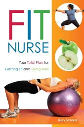 Fit Nurse: Your Total Plan for Getting Fit and Living Well