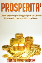 PROSPERITA' - Come Attrarla per Raggiungere la Libertà Finanziaria per una vita più Ricca