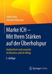 Marke ICH - Mit Ihren Stärken auf der Überholspur: Authentisch und souverän im Business und im Alltag, Ausgabe 3