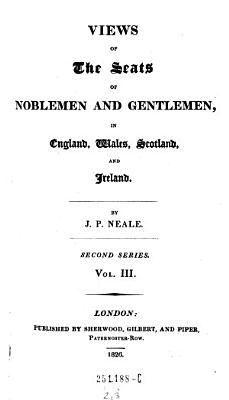 Views of the Seats of Noblemen and Gentlemen  in England  Wales  Scotland and Ireland   Ser  1 2