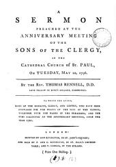 A Sermon Preached at the Anniversary Meeting of the Sons of the Clergy: In the Cathedral Church of St. Paul, on Tuesday, May 10, 1796. By the Rev. Thomas Rennell, ... To which are Added, Lists of the Nobility, Clergy, and Gentry, who Have Been Stewards ... Since the Year 1721, Volume 6