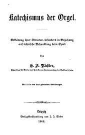 Katechismus der Orgel: Erklärung ihrer Structur, besonders in Beziehung auf technische Behandlung beim Spiel