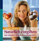 Natürlich entgiften mit Schüßler-Salzen, Basenfasten & Co.