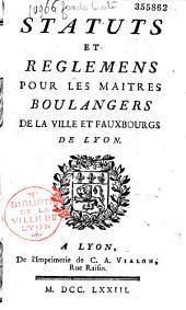 Statuts et règlemens pour les maîtres boulangers de la ville et fauxbourgs de Lyon
