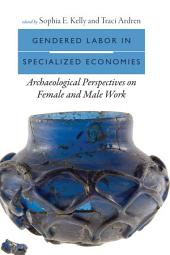 Gendered Labor in Specialized Economies: Archaeological Perspectives on Female and Male Work