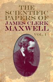 The Scientific Papers of James Clerk Maxwell: Volume 1