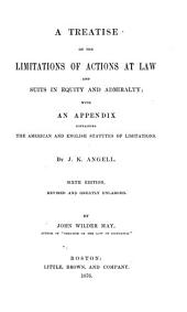 A Treatise on the Limitations of Actions at Law and Suits in Epuity and Admiralty: With an Appendix Containing the American and English Statutes of Limitations