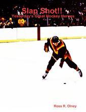 Slap Shot!! Yesterday's Great Hockey Heroes