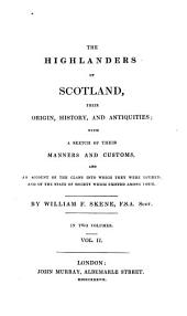 The Highlanders of Scotland, Their Origin, History, and Antiquities: With a Sketch of Their Manners and Customs, and an Account of the Clans Into which They Were Divided, and of the State of Society which Existed Among Them : in Two Volumes, Volume 2