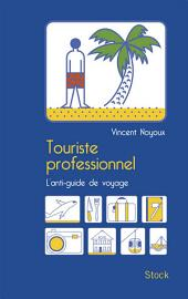 Touriste professionnel: L'anti-guide de voyage