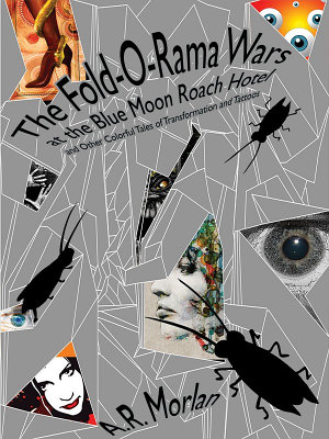 The Fold O Rama Wars at the Blue Moon Roach Hotel and Other Colorful Tales of Transformation and Tattoos PDF