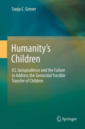 Humanity's Children: ICC Jurisprudence and the Failure to Address the Genocidal Forcible Transfer of Children