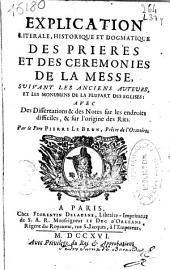 Explication literale, historique et dogmatique des prieres et des ceremonies de la messe, suivant les anciens auteurs et les monumens de la plupart des eglises ...
