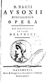 D. Magni Ausonii Burdigalensis Opera: Ex editione in usum Delphini