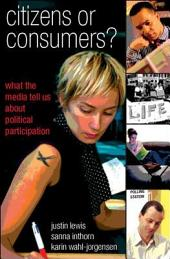 Citizens Or Consumers?: What the Media Tell Us about Political Participation