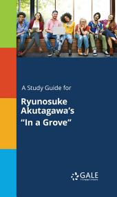 "A Study Guide for Ryunosuke Akutagawa's ""In a Grove"""