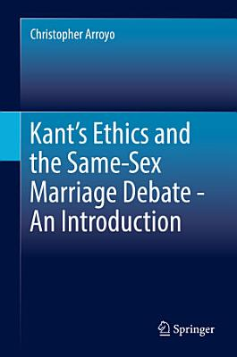 Kant   s Ethics and the Same Sex Marriage Debate   An Introduction PDF