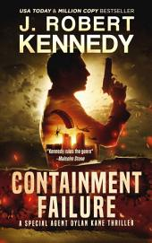 Containment Failure: A Special Agent Dylan Kane Thriller, Book #2