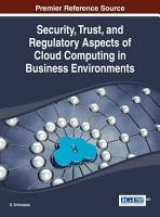 Security  Trust  and Regulatory Aspects of Cloud Computing in Business Environments PDF