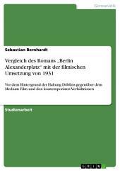 """Vergleich des Romans """"Berlin Alexanderplatz"""" mit der filmischen Umsetzung von 1931: Vor dem Hintergrund der Haltung Döblins gegenüber dem Medium Film und den kontemporären Verhältnissen"""