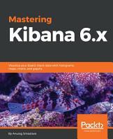 Mastering Kibana 6 x PDF