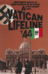 A Vatican Lifeline '44: Allied Fugitives aided by the Italian Resistance foil the Gestapo in Nazi-occupied Rome