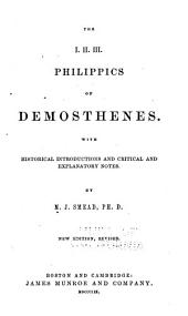 The I, II, III. Philipics of Demosthenes: With Historical Introductions and Critical and Explanatory Notes