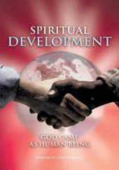 SPIRITUAL DEVELOPMENT: GOD CAME AS HUMAN BEING